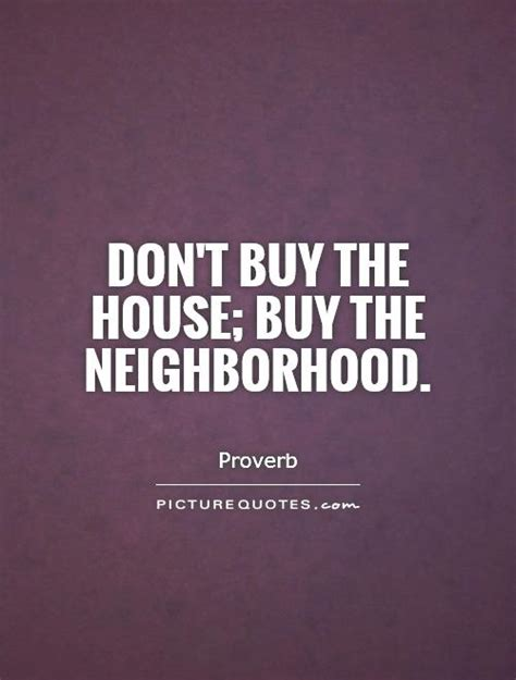 don t buy a house don t buy the house buy the neighborhood picture quotes