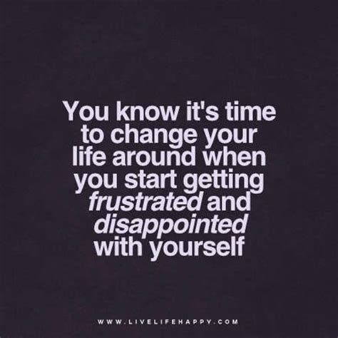 time to change my life quotes you know it s time to change your life around when you