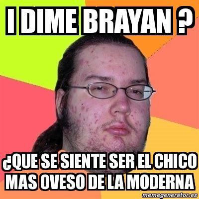 frases memes del brayan meme friki i dime brayan 191 que se siente ser el chico