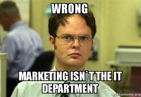 It Meme - wrong marketing isn t the it department schrute facts