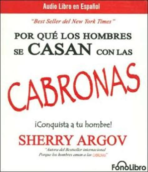 por que los hombres 9681341600 por que los hombres se casan con las cabronas why men marry bitches by sherry argov