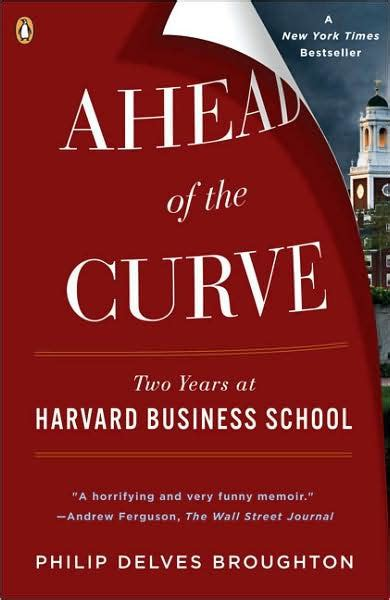 Philip William And Harvard Mba Centerview by Ahead Of The Curve Two Years At Harvard Business School