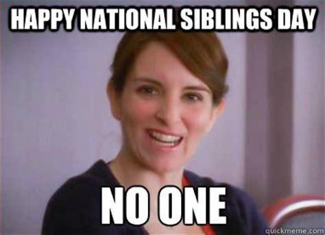 National Siblings Day Meme - siblings day memes quickmeme