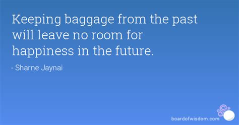 Leave No Room For keeping baggage from the past will leave no room for happiness in the future