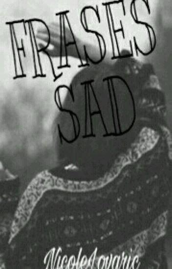 imagenes sad para chicas frases sad nicolelovaric wattpad