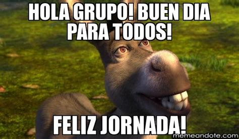 imagenes de feliz dia grupo memes super graciosos para saludar a tu grupo de amigos de