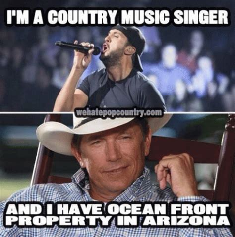 George Strait Meme - i m a country music singer and i have ocean front property