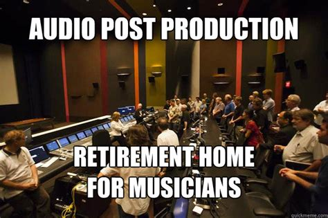 Audio Engineer Meme - audio post production retirement home for musicians