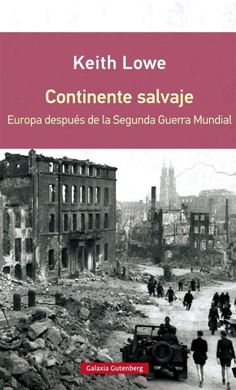 continente salvaje europa les conseq 252 232 ncies del mite de la unitat contra el feixisme a la segona guerra mundial el bloc