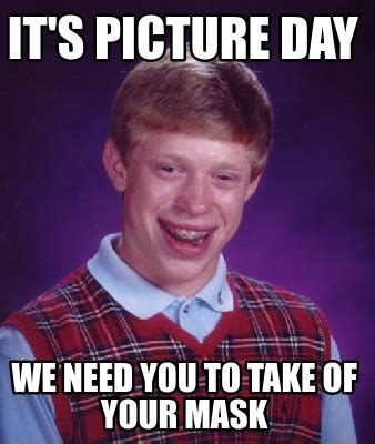 Picture Meme Generator - meme creator it s picture day we need you to take of