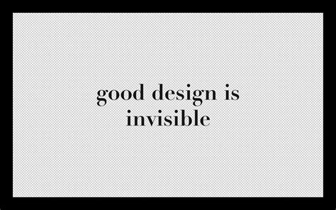 design is everywhere good design is invisible bad design is everywhere