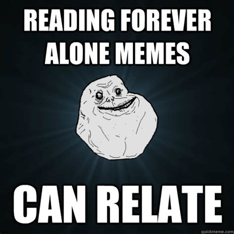 Meme Alone - reading forever alone memes can relate forever alone