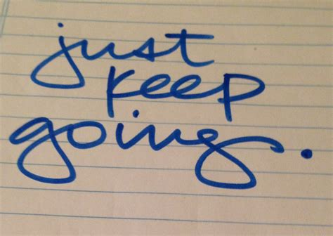 what to keep just keep going inspiration driven life