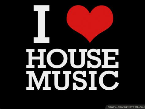 i love house music wallpaper house music wallpapers crazy frankenstein