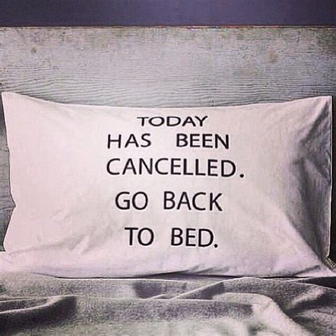 go back to bed today has been cancelled go back to bed picture quotes
