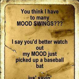do i have mood swings funny quotes about mood swings quotesgram