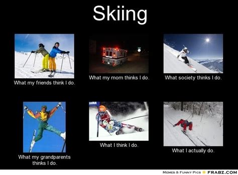 Ski Meme - this i have to say is occasionally true skiing pinterest ski meme and so true