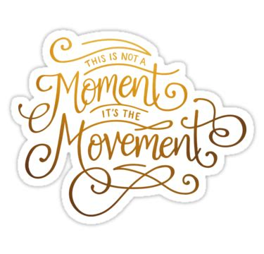 Its Not A Magical Moment When A Says He You by Quot This Is Not A Moment It S The Movement Quot Stickers By