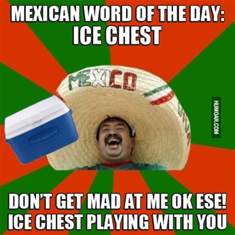 Spanish Word Of The Day Meme - mexican word of the day ice chest humor pinterest mexican words mexicans and meme