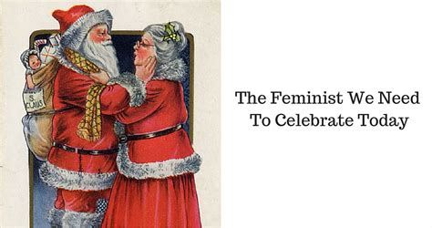 goody mrs claus the feminist we need to celebrate today