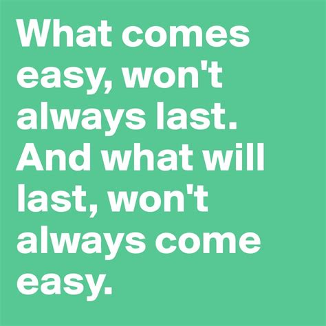 always come on time books what comes easy won t always last and what will last