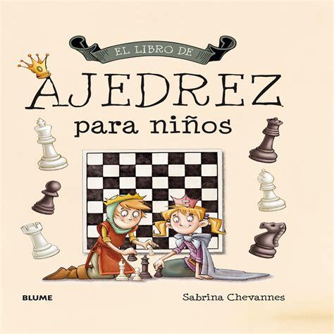 libro ajedrez para nios juegos el libro de ajedrez para ni 209 os descargas de ajedrez