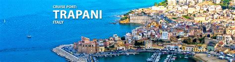 cruise from italy trapani italy cruise port 2017 and 2018 cruises to