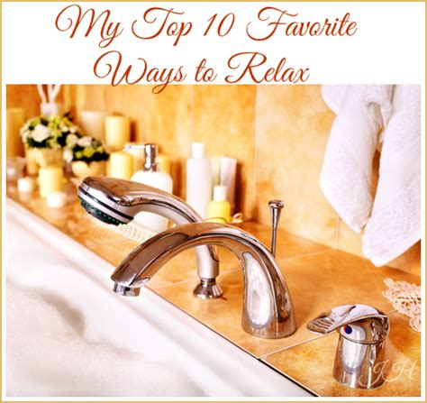 10 Best Ways To Relax by My Top 10 Ways To Relax Joyful Homemaking
