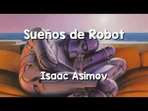 sueos de robot spanish isaac asimov sue 241 os de robot mp3 youtube