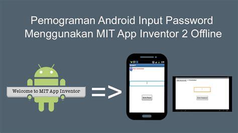 membuat youtube offline pemograman android input password menggunakan mit app