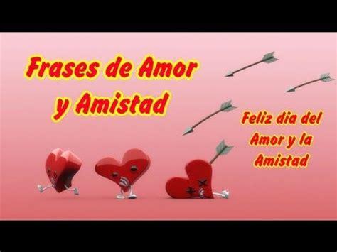 imagenes mensajes de amor y amistad cortos y bonitos frases de amor y amistad feliz dia del amor y la amistad