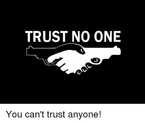 No Trust Meme - trust no one you can t trust anyone im 14 this is