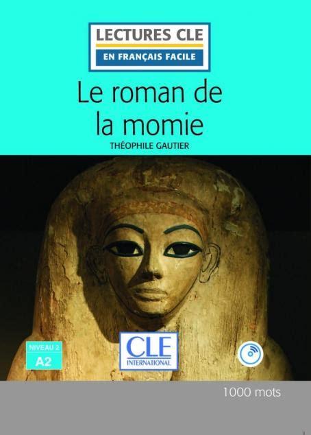 libro lectures cle en francais le roman de la momie niveau 2 a2 lectures cle en fran 231 ais facile livre cd 2 232 me