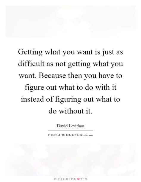 Not What You Expect by Getting What You Want Is Just As Difficult As Not Getting