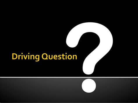 drive questions driving question