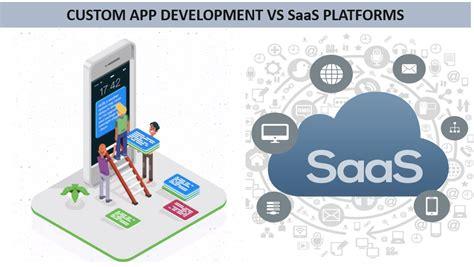 why saas is better saas based v custom app why is saas based mobile apps