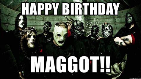 Slipknot Meme - happy birthday maggot poser slipknot is poser meme
