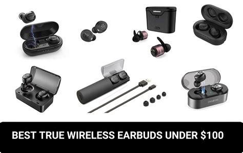 best earbuds 100 best true wireless earbuds 100