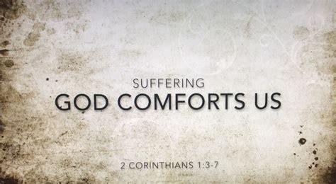 god comforts us suffering god comforts us 2 corinthians 1 3 7 youtube