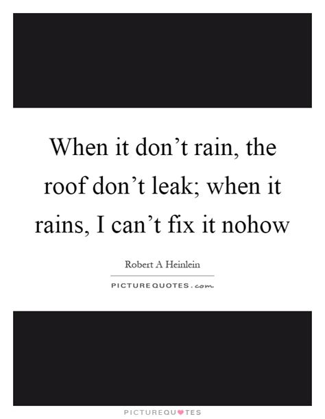 Ceiling Leaks When It Rains by When It Don T The Roof Don T Leak When It
