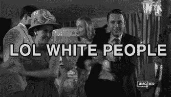 Fuck People Meme - white people dancing lol white people know your meme