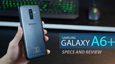 samsung a6 review samsung galaxy a6 plus review and specifications 2018