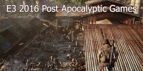 best post apocalyptic post apocalyptic at e3 2016 the top 5