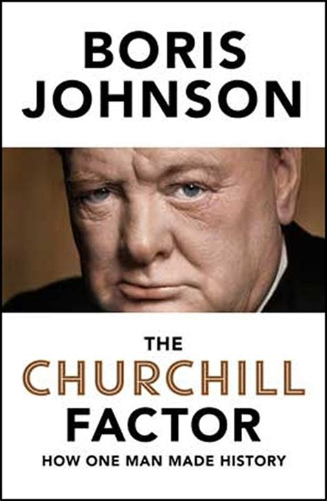 Boriss Book the churchill factor how one made history by boris johnson cole s books