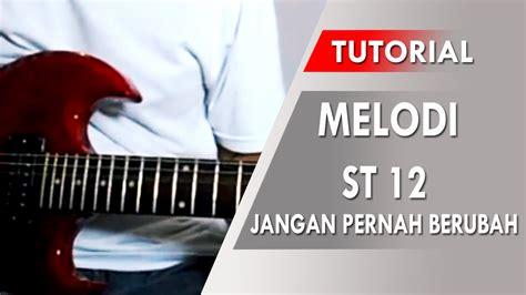 tutorial gitar jangan lelah st12 jangan pernah berubah belajar melodi gitar youtube