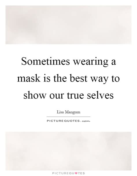 our true selves sometimes wearing a mask is the best way to show our true
