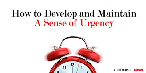 kotter sense of urgency how to develop and maintain a sense of urgency leading