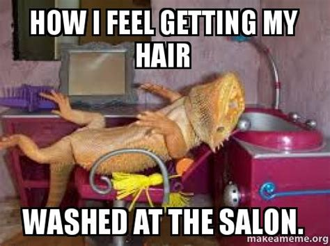 Salon Meme - how i feel getting my hair washed at the salon make a