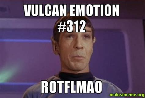 Create A Meme - vulcan emotion 312 rotflmao make a meme