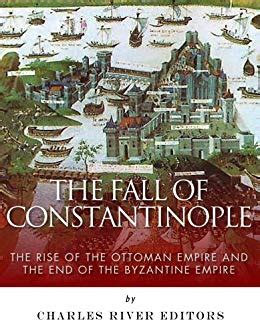 the fall of constantinople the rise of the ottoman empire